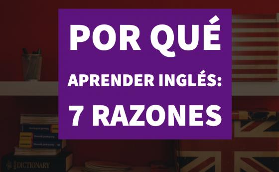 Por qué aprender inglés: 7 razones por las que invertir en mejorar tu nivel